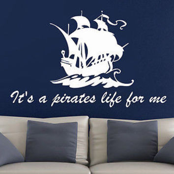 Ship Wall Decal Quotes It's a pirates life for me Wall Decals Sea Bedroom C403