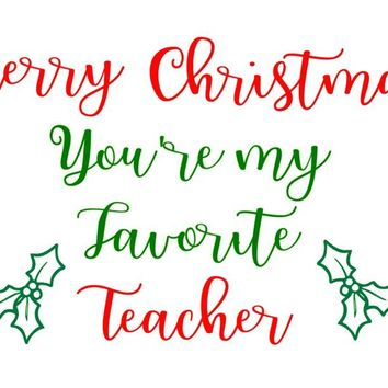 Merry Christmas, You're my Favorite Teacher Coffee Mug or Cookie Platter Decal.