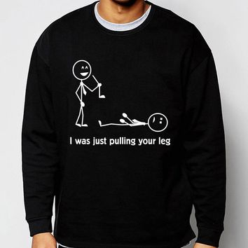 Adult I Was Just Pulling Your Leg Stick Figures print hoodie men 2017 spring winter novelty funny men sweatshirt loose fit S-2XL