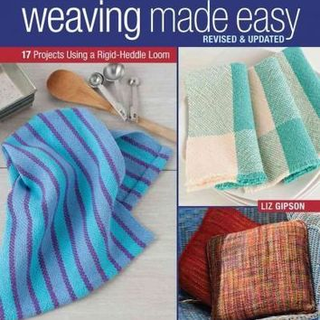 Weaving Made Easy: 17 Projects Using a Rigid-Heddle Loom: Weaving Made Easy Revised and Updated: 17 Projects Using a Rigid-Heddle Loom
