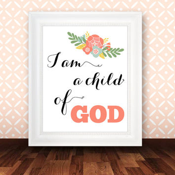 I am a child of God - printable nursery art print, floral nursery decor, baby shower gift, bible verse art - INSTANT DOWNLOAD