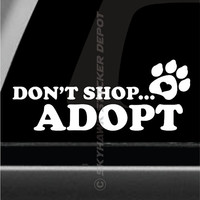 Don't Shop, Adopt Bumper Sticker Vinyl Decal Dog Sticker Love Sticker Puppy Dog Paw Print Sticker Car Truck Decal Rescue Dog Sticker