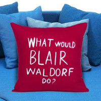 what would blair waldorf do pillow case