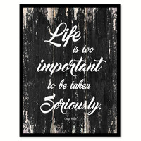 Life is too important to be taken seriously Motivational Quote Saying Canvas Print with Picture Frame Home Decor Wall Art