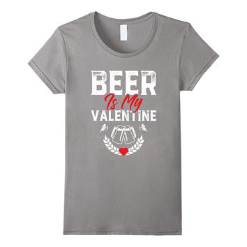 Beer Is My Valentine Cute Funny Anti Valentine's Day T-Shirt