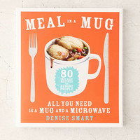 Meal In A Mug: 80 Fast, Easy Recipes For Hungry People-All You Need Is A Mug And A Microwave By Denise Smart - Urban Outfitters