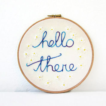 Hello there embroidery hoop art, text wall hanging, hand embroidered in hand dyed thread, new home gift text wall art, handmade in the UK