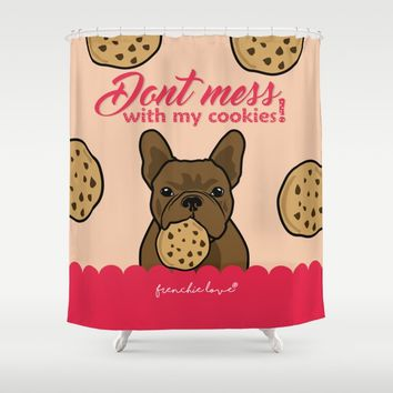Don't mess with my cookies by Frenchie Love Shower Curtain by Frenchie Love