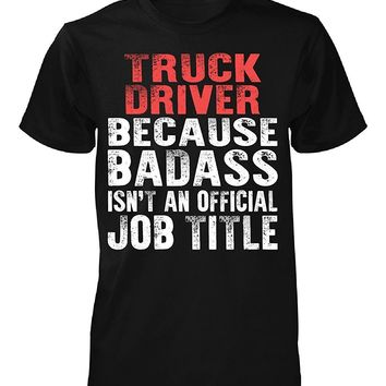 Truck Driver Because Badass Isn't An Official Job Tittle T-shirt - Trucker Tee