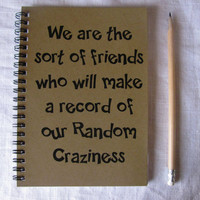 We are the sort of friends who will make a record of our random craziness - 5 x 7 journal
