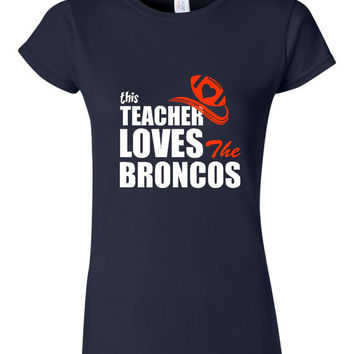 This Teacher Loves Her BRONCOS Football Fan shirt DENVER Footballl Fan Shirt Sunday Fantasy Football T Shirt