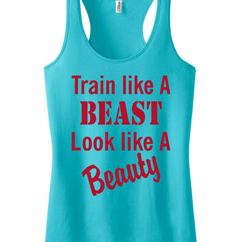f630f8b7d9b3f Train like a beast look like a beauty Workout Tank Racerback Cro