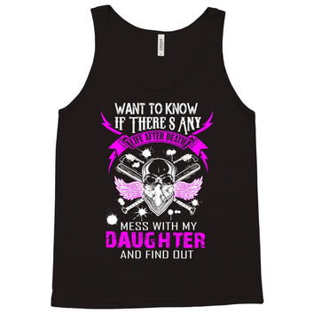 Want To Know If There Is L fe After Death Mess With My Daughter And F Tank Top