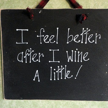 Sign I feel better when I wine a little wine lover sign