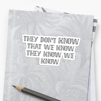 'Friends - They don't *know* that we know!' Sticker by Quotation Park