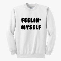Feelin Myself Sweatshirt