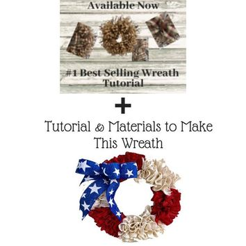 Patriotic Wreath Kit / Burlap Wreaths / Primitive Tutorial / Wreath How To / DIY Wreath / Red White Blue / Independence Day