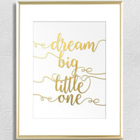 Dream Big Little One - Large Faux Gold Foil Digital Print Motivational Poster Typography Quote DIY printable Gift Idea Wall Decor CP-764G