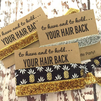 Bachelorette Hair Tie Favors // To Have And To Hold Your Hair Back -  Gifts - Goodie Bag Survival Kit -Pineapple