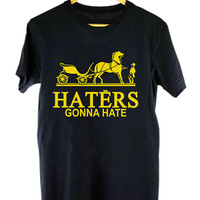 haters gonna hate design clothing for T Shirt Mens and T Shirt Girls