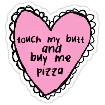 'Touch My Butt And Buy Me Pizza' Sticker by aliciaab98