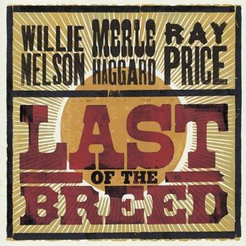 Willie Nelson & Merle Haggard & Ray Price - Last Of The Breed