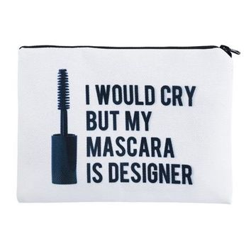 I would cry but my mascara is designer makeup bag