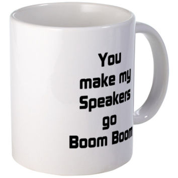 You make my Speakers Go Boom Boom Mugs