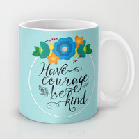 Have Courage and Be Kind, Floral, Ceramic Coffee Mug, Cinderella Quote