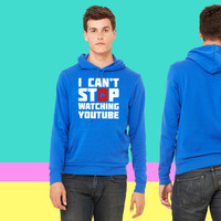 I CAN'T STOP WATCHING YOUTUBE sweatshirt hoodie