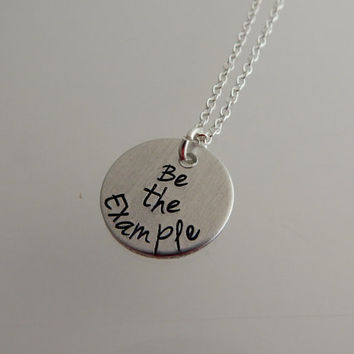 "Hand Stamped Necklace ""Be the Example"" / Hand Stamped Pendant ""Be the Example"" / Inspirational Jewelry / Graduation Gift"