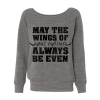 Grey Wideneck May The Wings Of Your Eyeliner Always Be Even Oversized Sweatshirt Sweater Jumper Pullover