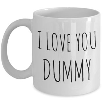I Love You Dummy Mug Cute Coffee Cup Funny Valentine's Day Gift for Him