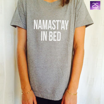 namast'ay in bed TShirt womens gifts girls tumblr funny slogan fangirls daughter cute birthday teens teenager bestfriend yoga top clothing