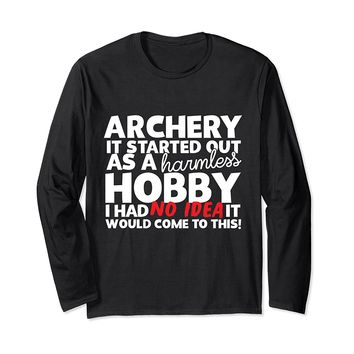 Archery Started Out As A Harmless Hobby Long Sleeve T-Shirt