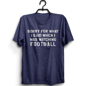 sorry for what i said when i was watching football Tshirt tees Tailgate Party football season boyfriend gift