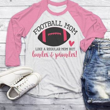 Funny Football Mom Shirt Like Normal Mom Louder Prouder Raglan 3/4 Sleeve Game Day Shirts