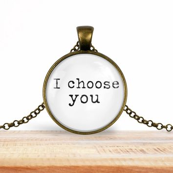 "Valentine's pendant necklace, ""I choose you"", choice of silver or bronze, key ring option"