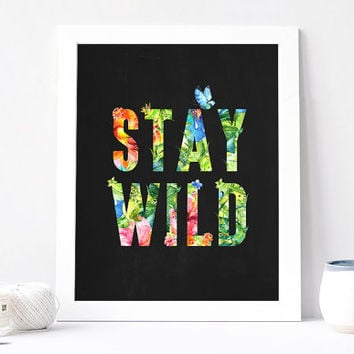Stay Wild Print - Stay Wild Poster - Stay Wild Quote - Inspirational Quote - Motivational Quote - Inspirational Print - Motivational Poster