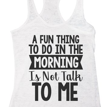 A Fun Thing To Do In The Morning Is Not Talk To Me Burnout Tank Top By Funny Threadz