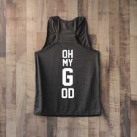 Oh My God Shirt Tank Top Racerback Racer back T Shirt Top – Size S M L