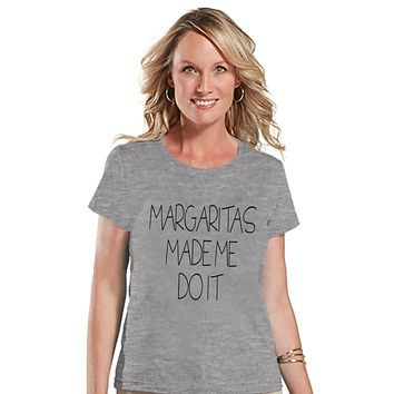 Margaritas Made Me Do It - Margarita Shirt - Funny Drinking Shirt - Womens Grey T-shirt - Humorous Gift for Her - Drinking Gift for Friend