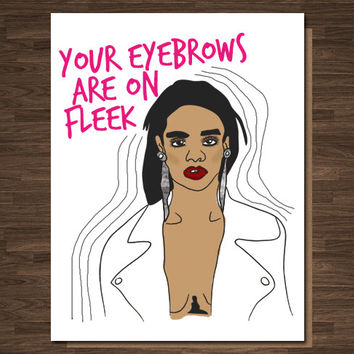 Funny Card - Your Eyebrows are on Fleek - Rihanna - For Her - Bestfriend Card- Funny Birthday Pop Culture
