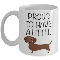 Wiener Dog Mug - Funny Dachshund Coffee Mug - Dachshund Gifts for Men - Gifts for Dachshund Lovers - Wiener Dog Gifts - Proud to Have a Little Wiener Coffee Mug