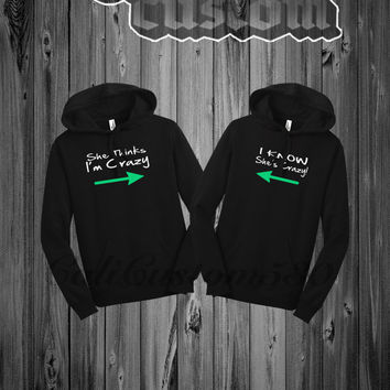 "2 Matching  ""She Think I'm Crazy "" , "" I Know She's Crazy "" Black Hoodies"