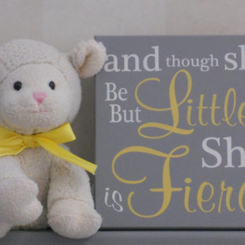 Yellow / Gray Baby Girl Nursery Sign Saying: and though she be but little... she is fierce - Quote Nursery Decor Unique New Baby Shower Gift