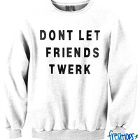 Don't Let Friends Twerk Crewneck
