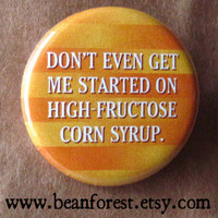 don't get me started on high fructose corn syrup by beanforest