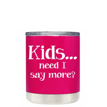 TREK Kids, Need I Say More on Hot Pink 10 oz Lowball Tumbler