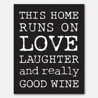 Typography Art Print - This home runs on love laughter & really good wine, black and white, colors, wine art room decor, kitchen wall art,